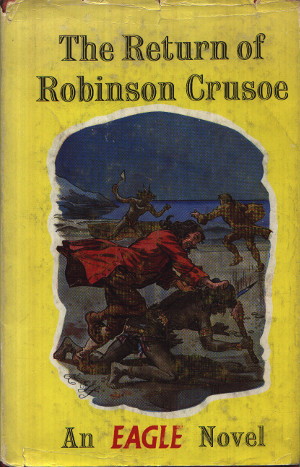 The Return of Robinson Crusoe, An Eagle Novel, 1958